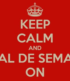 Poster: KEEP CALM AND FINAL DE SEMANA ON