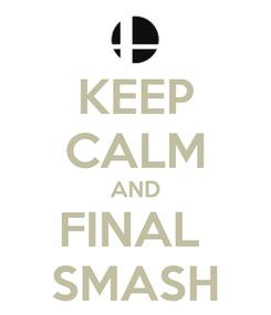 Poster: KEEP CALM AND FINAL  SMASH