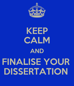 Poster: KEEP CALM AND FINALISE YOUR  DISSERTATION