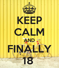 Poster: KEEP CALM AND FINALLY 18