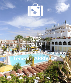 Poster: KEEP CALM AND Finally I am in Los Cristianos Tenerife ARRIVED!!