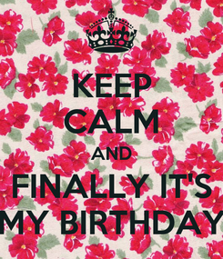 Poster: KEEP CALM AND FINALLY IT'S MY BIRTHDAY