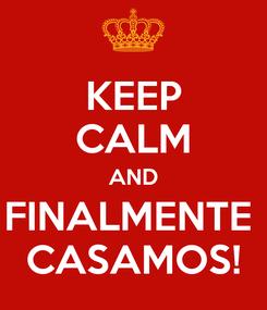 Poster: KEEP CALM AND FINALMENTE  CASAMOS!