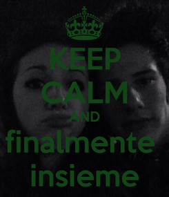 Poster: KEEP CALM AND finalmente  insieme