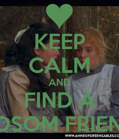 Poster: KEEP CALM AND FIND A BOSOM FRIEND