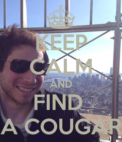 Poster: KEEP CALM AND FIND  A COUGAR