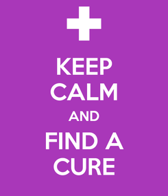Poster: KEEP CALM AND FIND A CURE