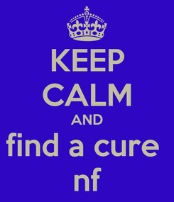 Poster: KEEP CALM AND find a cure  nf