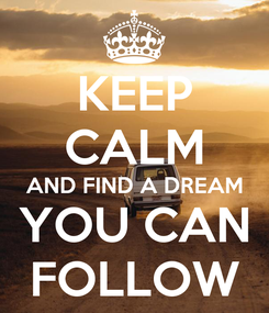 Poster: KEEP CALM AND FIND A DREAM YOU CAN FOLLOW