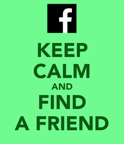 Poster: KEEP CALM AND FIND A FRIEND