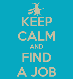 Poster: KEEP CALM AND FIND A JOB