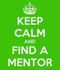 Poster: KEEP CALM AND FIND A MENTOR