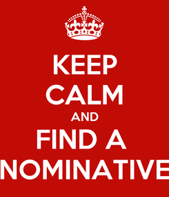 Poster: KEEP CALM AND FIND A  NOMINATIVE