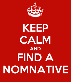 Poster: KEEP CALM AND FIND A NOMNATIVE