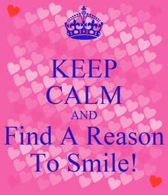 Poster: KEEP CALM AND Find A Reason To Smile!