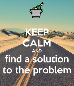 Poster: KEEP CALM AND find a solution to the problem