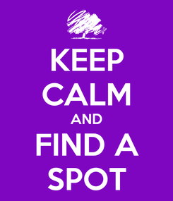 Poster: KEEP CALM AND FIND A SPOT
