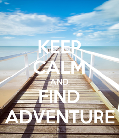 Poster: KEEP CALM AND FIND ADVENTURE
