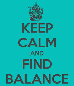 Poster: KEEP CALM AND FIND BALANCE