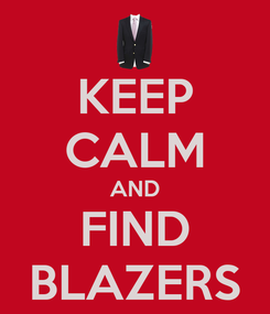 Poster: KEEP CALM AND FIND BLAZERS