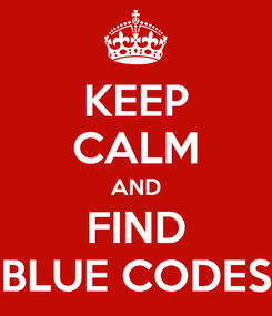 Poster: KEEP CALM AND FIND BLUE CODES