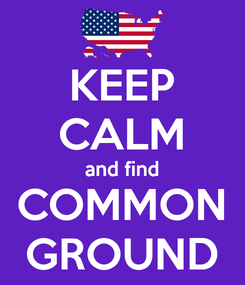 Poster: KEEP CALM and find COMMON GROUND