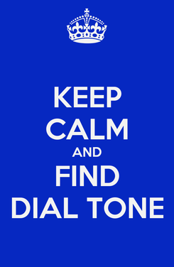 Poster: KEEP CALM AND FIND DIAL TONE