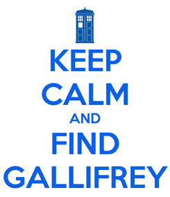 Poster: KEEP CALM AND FIND GALLIFREY