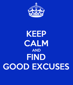 Poster: KEEP CALM AND FIND GOOD EXCUSES
