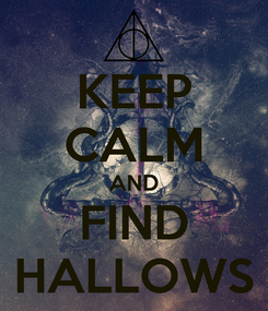 Poster: KEEP CALM AND FIND HALLOWS