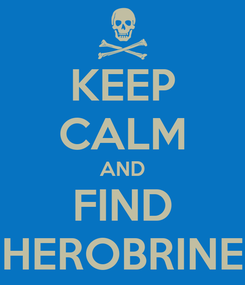 Poster: KEEP CALM AND FIND HEROBRINE