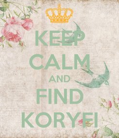 Poster: KEEP CALM AND FIND KORYFI
