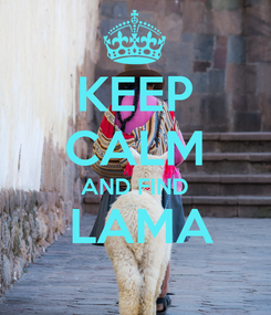 Poster: KEEP CALM AND FIND  LAMA