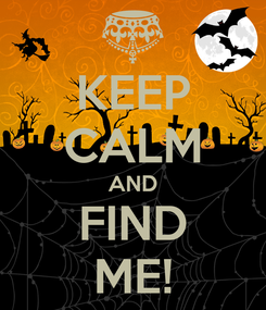 Poster: KEEP CALM AND FIND ME!
