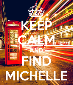 Poster: KEEP CALM AND FIND MICHELLE