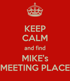Poster: KEEP CALM and find MIKE's MEETING PLACE