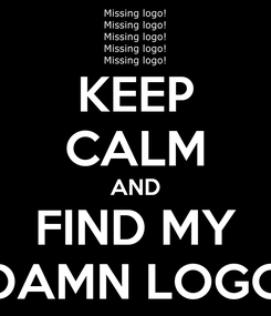 Poster: KEEP CALM AND FIND MY DAMN LOGO