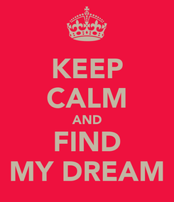 Poster: KEEP CALM AND FIND MY DREAM