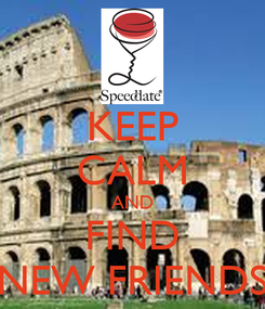 Poster: KEEP CALM AND FIND NEW FRIENDS