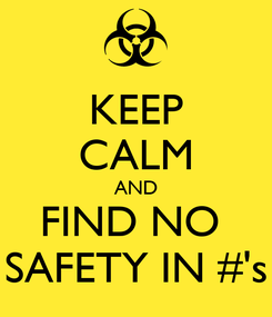 Poster: KEEP CALM AND FIND NO  SAFETY IN #'s