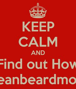 Poster: KEEP CALM AND Find out How www.seanbeardmore.com