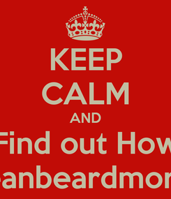 Poster: KEEP CALM AND Find out How www.seanbeardmore.come