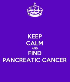 Poster: KEEP CALM AND FIND PANCREATIC CANCER