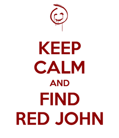 Poster: KEEP CALM AND FIND RED JOHN