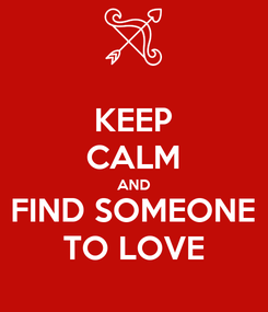 Poster: KEEP CALM AND FIND SOMEONE TO LOVE