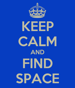 Poster: KEEP CALM AND FIND SPACE