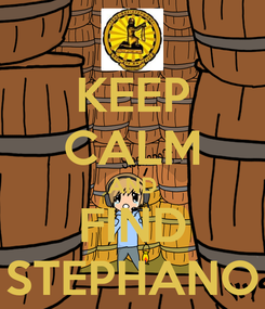 Poster: KEEP CALM AND FIND STEPHANO