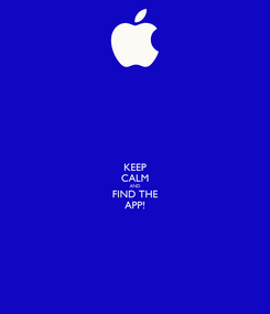 Poster: KEEP CALM AND FIND THE APP!