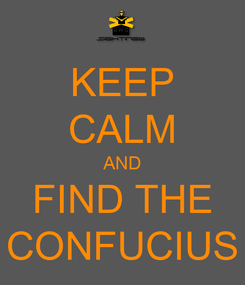 Poster: KEEP CALM AND FIND THE CONFUCIUS