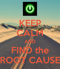 Poster: KEEP CALM AND FIND the ROOT CAUSE
